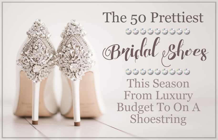 Bridal Shoes. Where to find the best bridal shoes this season. Best Bridal Shoes for Summer Wedding. Designer Bridal Shoes. Luxury Bridal Shoes, Best Bridal Shoes for Winter Weddings, Budget Bridal Shoes, Cheap Bridal Shoes, Bridal Shoes with Crystals, Lace Bridal Shoes, Bridal Shoes on a Budget