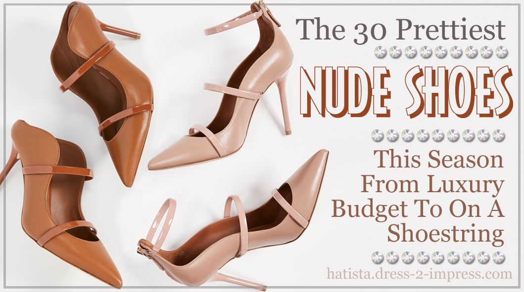 The Best Nude Shoes, Nude Shoes for Summer, Designer Nude Shoes. Best Nude Heels, Best Nude Pumps, Best Nude Court Shoes, Nude Mother of the Bride Shoes 2020, Best Nude Shoes on a Budget, Shop for Nude Shoes. Where to find the best nude shoes. Nude shoes for Spring Summer 2020.