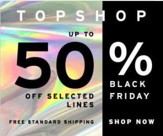 Topshop Black Friday Sale. Black Friday Deals at TopShop. 50% off at Topshop